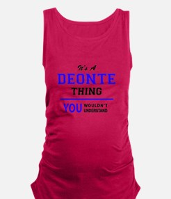 It's DEONTE thing, you wouldn't Maternity Tank Top