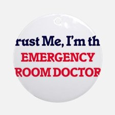 Trust me, I'm the Emergency Room Do Round Ornament