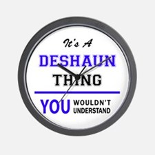 It's DESHAUN thing, you wouldn't unders Wall Clock