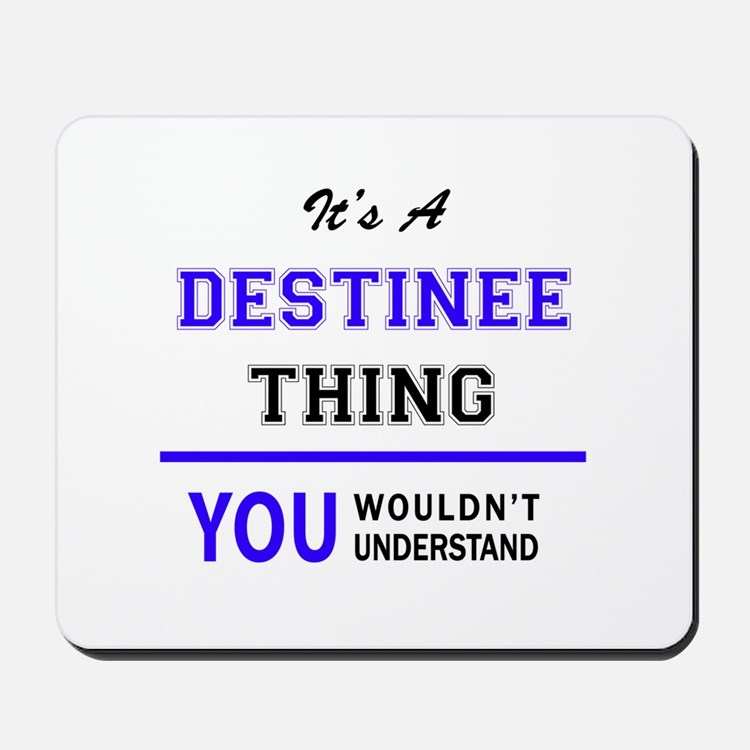 It's DESTINEE thing, you wouldn't unders Mousepad