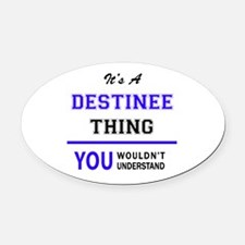 It's DESTINEE thing, you wouldn't Oval Car Magnet