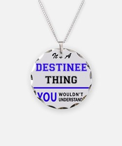 It's DESTINEE thing, you wou Necklace