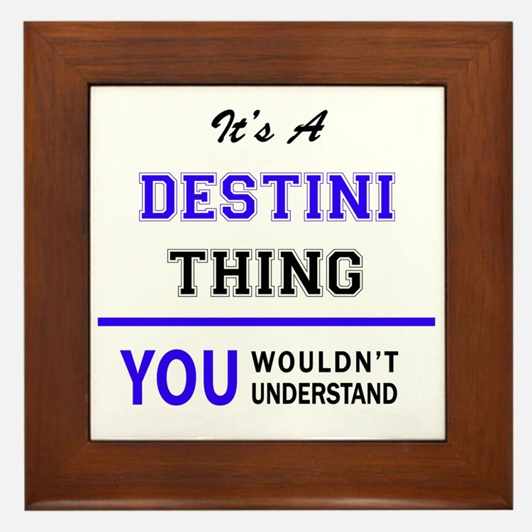 It's DESTINI thing, you wouldn't under Framed Tile