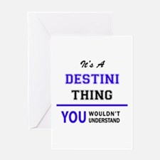 It's DESTINI thing, you wouldn't un Greeting Cards