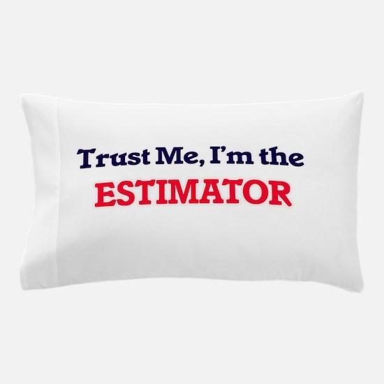 Trust me, I'm the Estimator Pillow Case