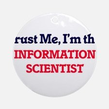 Trust me, I'm the Information Scien Round Ornament
