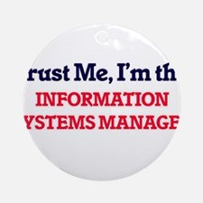 Trust me, I'm the Information Syste Round Ornament