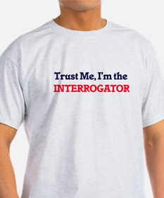 Trust me, I'm the Interrogator T-Shirt