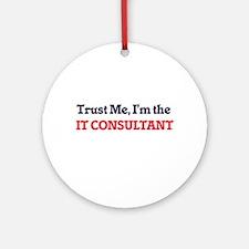 Trust me, I'm the It Consultant Round Ornament