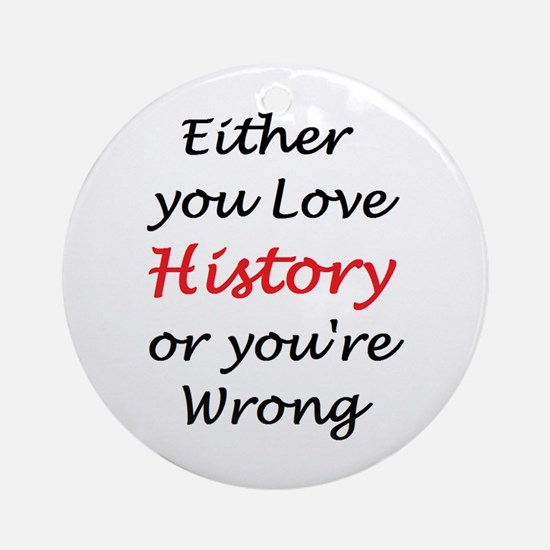 Love History Or Ornament (Round) Ornament (Round)