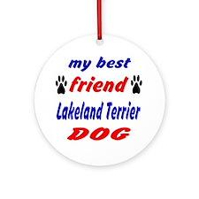 My Best Friend Lakeland Terrier Dog Round Ornament