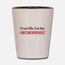 Trust me, I'm the Orthopedist Shot Glass