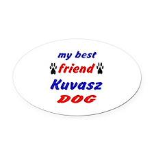 My Best Friend Kuvasz Dog Oval Car Magnet