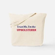 Trust me, I'm the Upholsterer Tote Bag