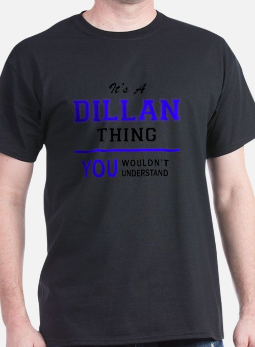 It's DILLAN thing, you wouldn't understand T-Shirt