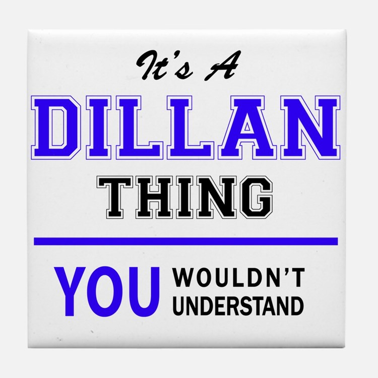 It's DILLAN thing, you wouldn't under Tile Coaster