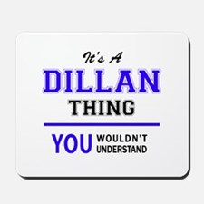 It's DILLAN thing, you wouldn't understa Mousepad