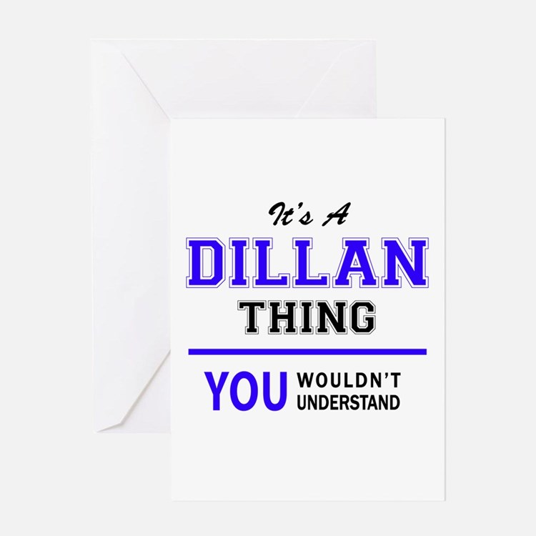 It's DILLAN thing, you wouldn't und Greeting Cards