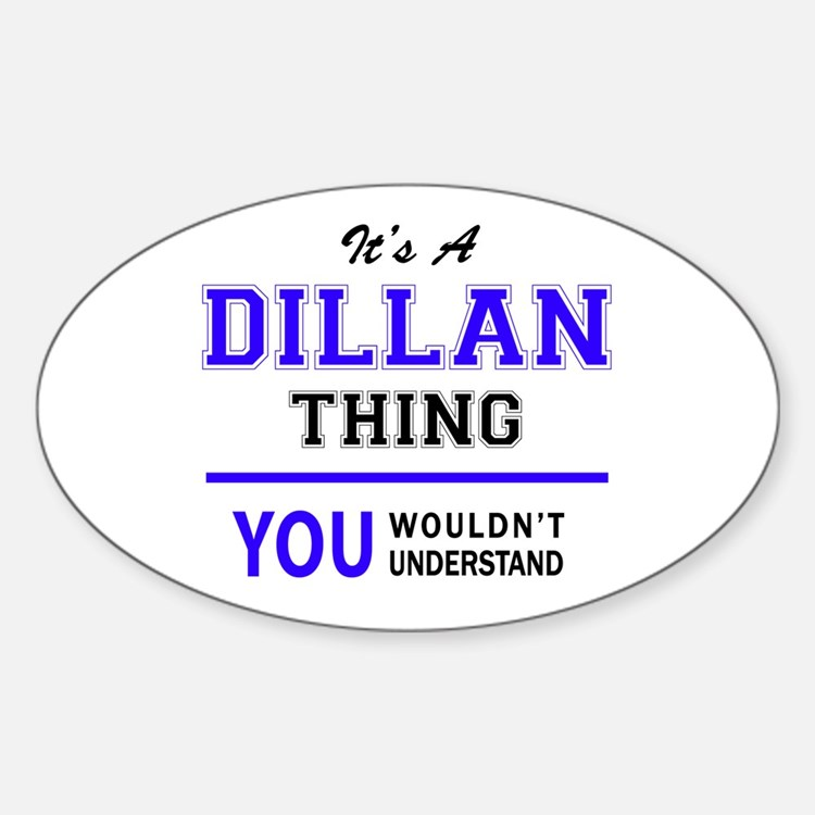 It's DILLAN thing, you wouldn't understand Decal