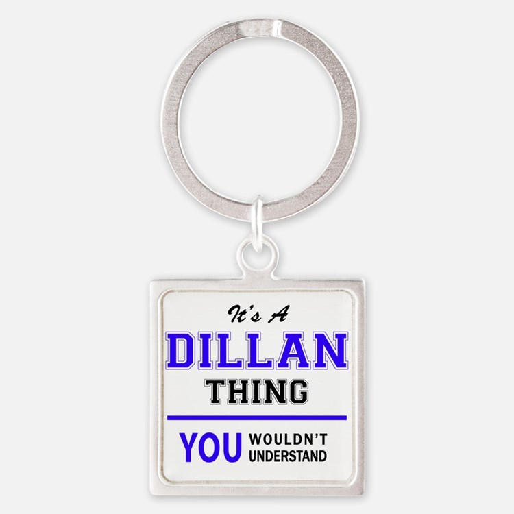 It's DILLAN thing, you wouldn't understa Keychains