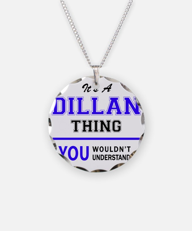 It's DILLAN thing, you would Necklace