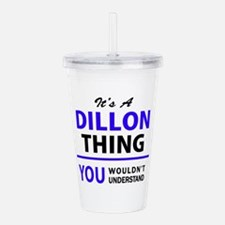 It's DILLON thing, you Acrylic Double-wall Tumbler