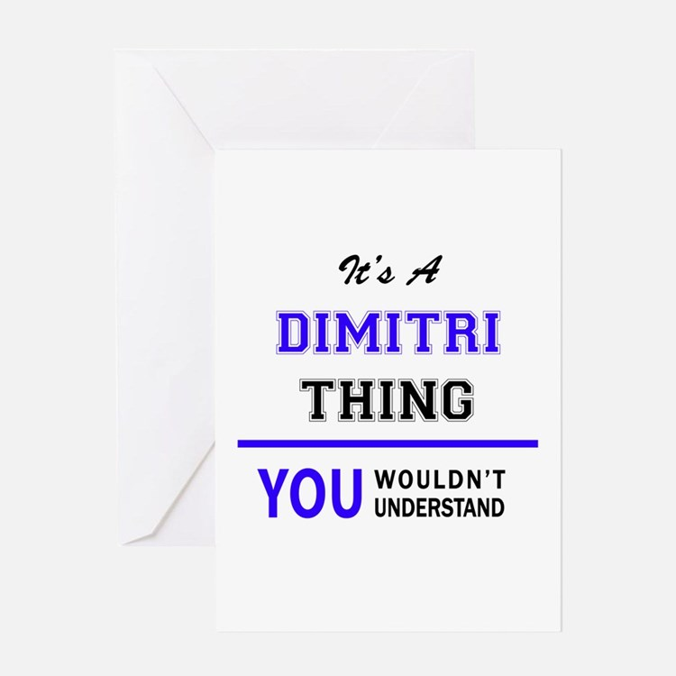It's DIMITRI thing, you wouldn't un Greeting Cards