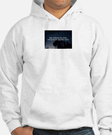 but without the dark, we'd never Hoodie Sweatshirt