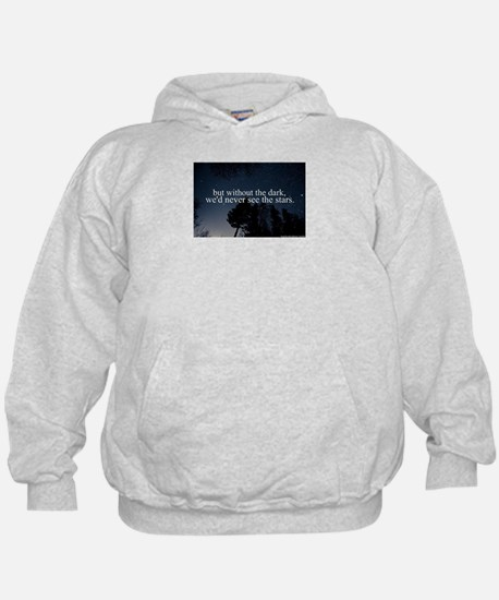 but without the dark, we'd never see t Hoodie