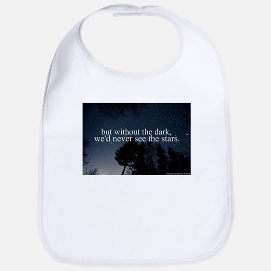 but without the dark, we'd never see the stars Bib