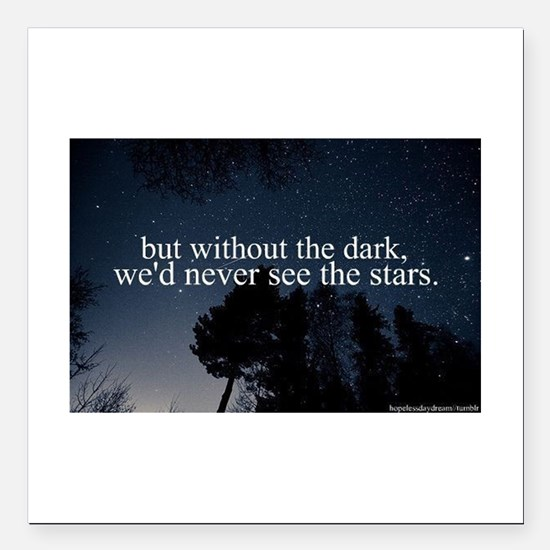 "but without the dark, we Square Car Magnet 3"" x 3"""