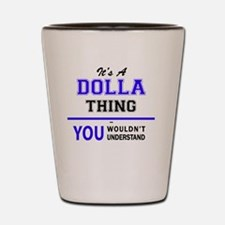 It's DOLLA thing, you wouldn't understa Shot Glass