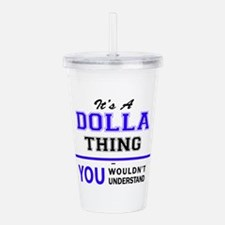 It's DOLLA thing, you Acrylic Double-wall Tumbler
