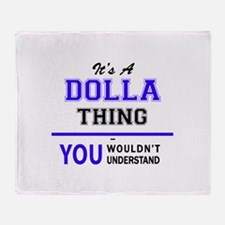 It's DOLLA thing, you wouldn't under Throw Blanket