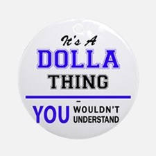 It's DOLLA thing, you wouldn't unde Round Ornament