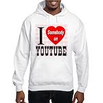 I Love Somebody On YouTube Hooded Sweatshirt