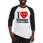 I Love Somebody On YouTube Baseball Jersey