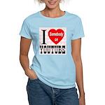 I Love Somebody On YouTube Women's Light T-Shirt