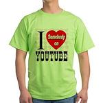 I Love Somebody On YouTube Green T-Shirt