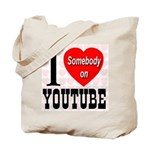 I Love Somebody On YouTube Tote Bag
