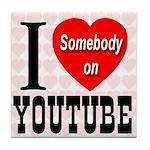 I Love Somebody On YouTube Tile Coaster