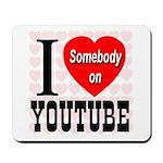 I Love Somebody On YouTube Mousepad