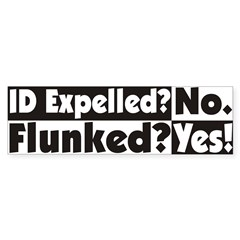 ID Expelled? No. Flunked? Yes! Bumper Bumper Sticker