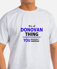 It's DONOVAN thing, you wouldn't understan T-Shirt