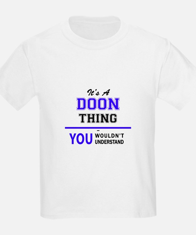 It's DOON thing, you wouldn't understand T-Shirt