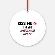 Kiss Me I'm a AMBULANCE DRIVER Ornament (Round)