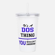 It's DOS thing, you wo Acrylic Double-wall Tumbler