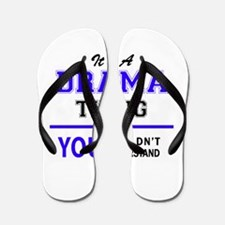 It's DRAMA thing, you wouldn't understa Flip Flops