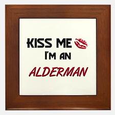Kiss Me I'm a ALDERMAN Framed Tile