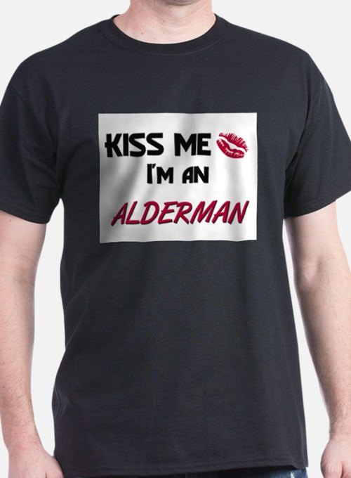 Kiss Me I'm a ALDERMAN T-Shirt